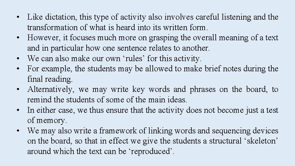 • Like dictation, this type of activity also involves careful listening and the