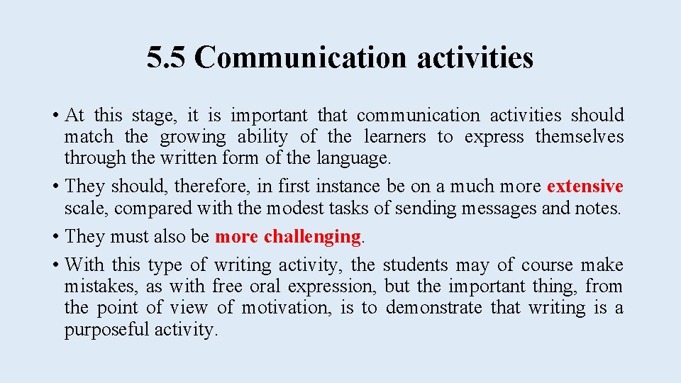 5. 5 Communication activities • At this stage, it is important that communication activities