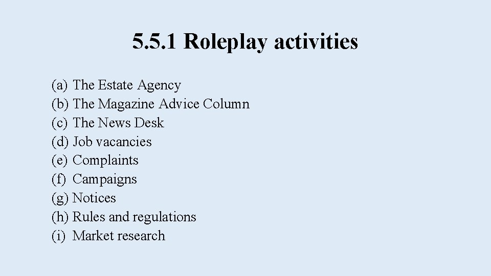 5. 5. 1 Roleplay activities (a) The Estate Agency (b) The Magazine Advice Column