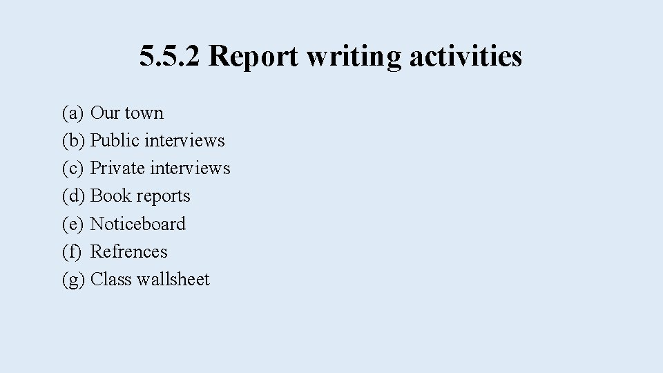 5. 5. 2 Report writing activities (a) Our town (b) Public interviews (c) Private