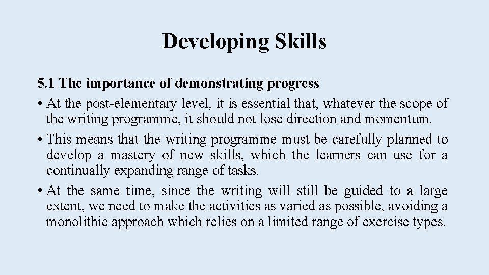 Developing Skills 5. 1 The importance of demonstrating progress • At the post-elementary level,
