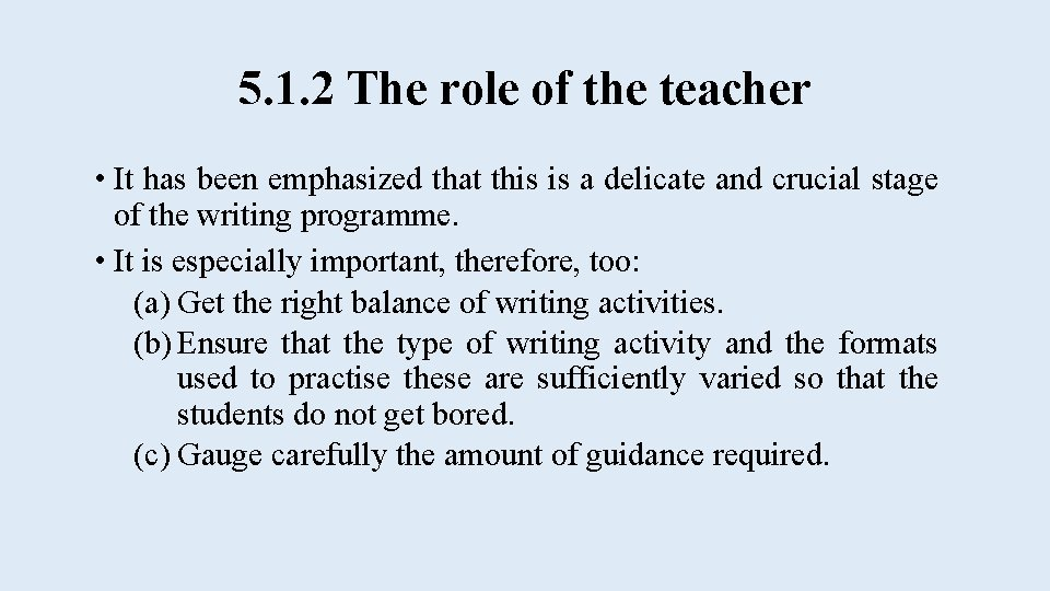5. 1. 2 The role of the teacher • It has been emphasized that