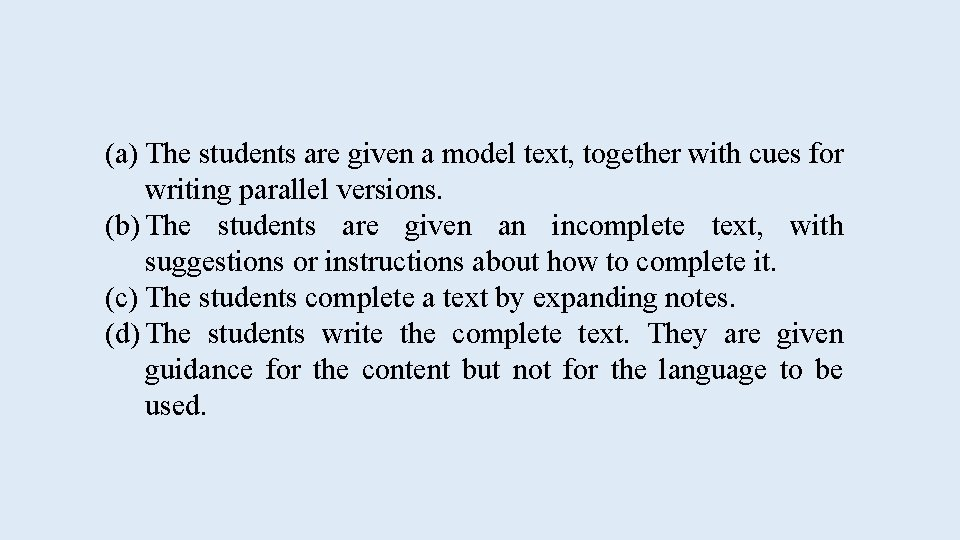 (a) The students are given a model text, together with cues for writing parallel