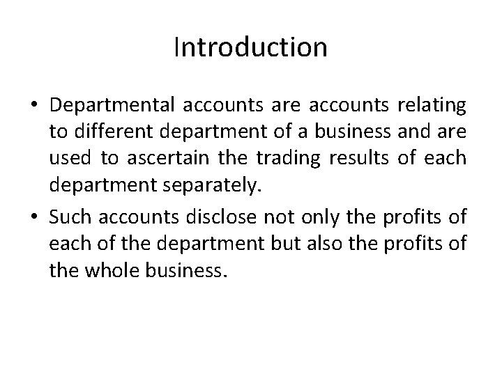 Introduction • Departmental accounts are accounts relating to different department of a business and