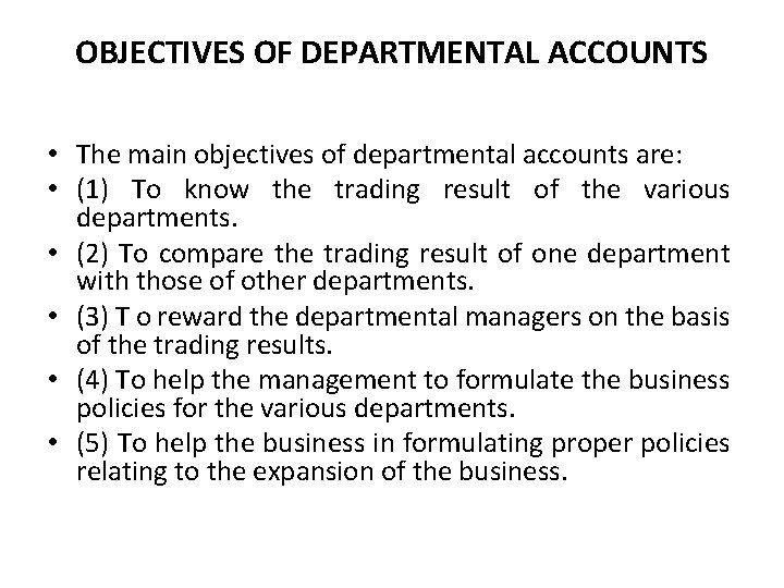 OBJECTIVES OF DEPARTMENTAL ACCOUNTS • The main objectives of departmental accounts are: • (1)