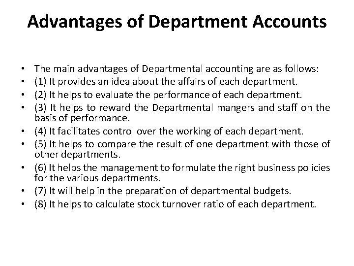 Advantages of Department Accounts • • • The main advantages of Departmental accounting are