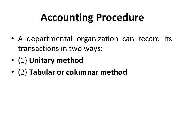 Accounting Procedure • A departmental organization can record its transactions in two ways: •