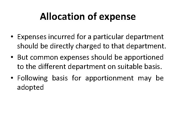 Allocation of expense • Expenses incurred for a particular department should be directly charged