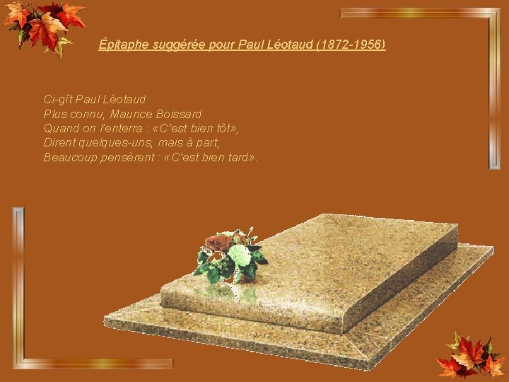 Épitaphe suggérée pour Paul Léotaud (1872 -1956) Ci-gît Paul Léotaud Plus connu, Maurice Boissard.