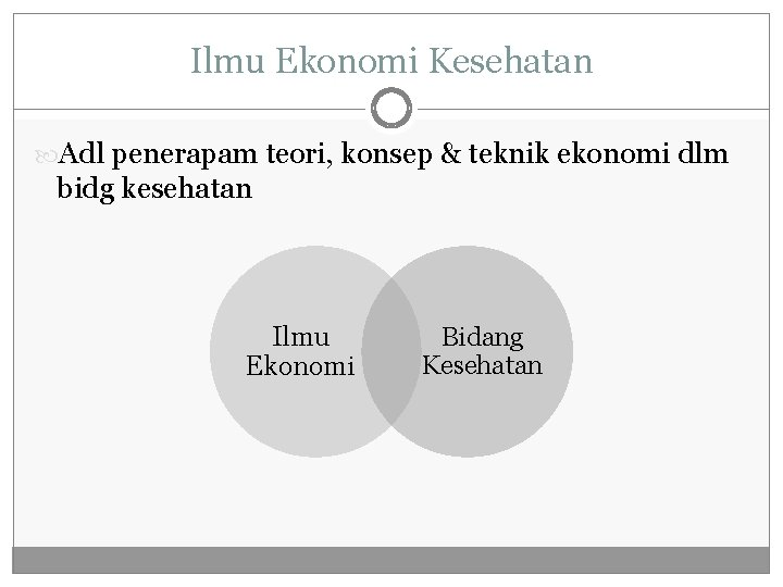 Ilmu Ekonomi Kesehatan Adl penerapam teori, konsep & teknik ekonomi dlm bidg kesehatan Ilmu