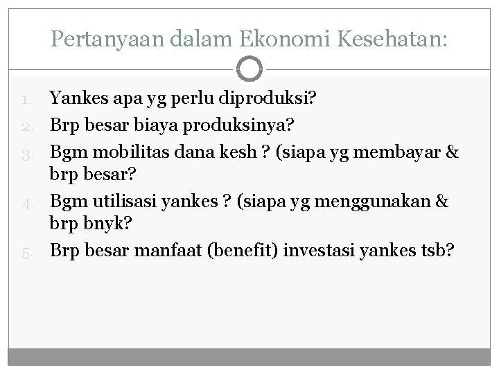 Pertanyaan dalam Ekonomi Kesehatan: 1. 2. 3. 4. 5. Yankes apa yg perlu diproduksi?