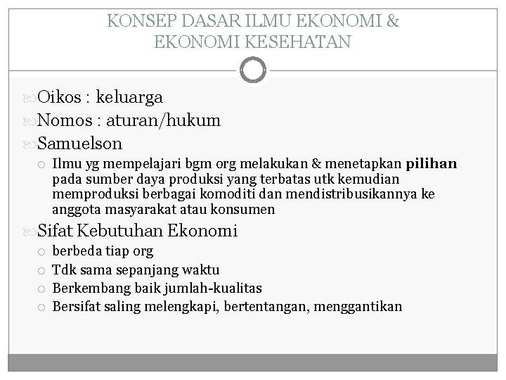 KONSEP DASAR ILMU EKONOMI & EKONOMI KESEHATAN Oikos : keluarga Nomos : aturan/hukum Samuelson