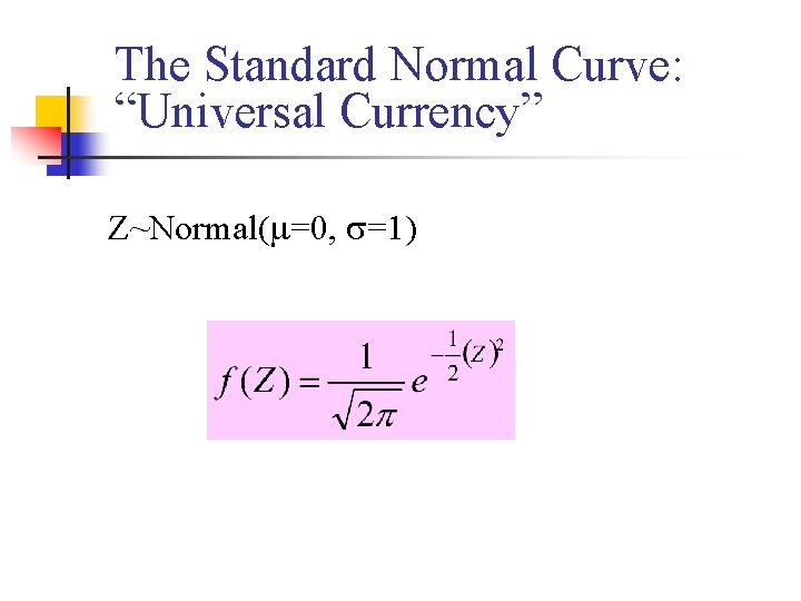 """The Standard Normal Curve: """"Universal Currency"""" Z~Normal( =0, =1)"""