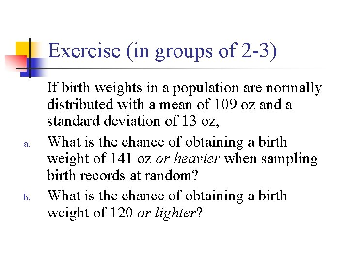 Exercise (in groups of 2 -3) a. b. If birth weights in a population