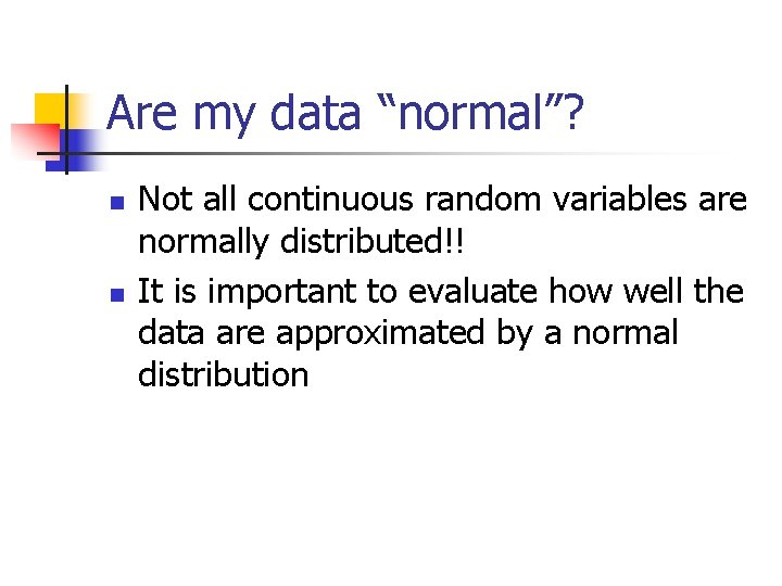 """Are my data """"normal""""? n n Not all continuous random variables are normally distributed!!"""