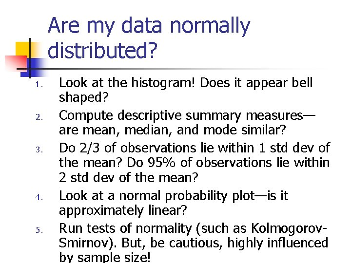 Are my data normally distributed? 1. 2. 3. 4. 5. Look at the histogram!