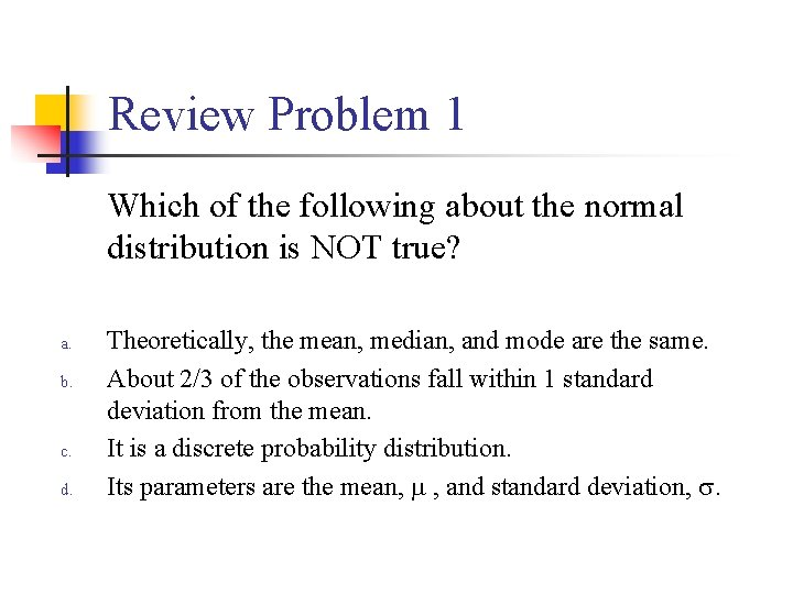 Review Problem 1 Which of the following about the normal distribution is NOT true?