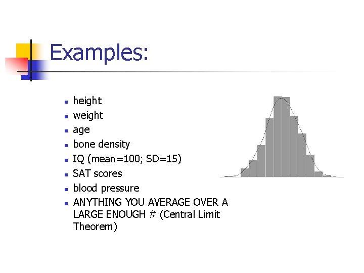 Examples: n n n n height weight age bone density IQ (mean=100; SD=15) SAT