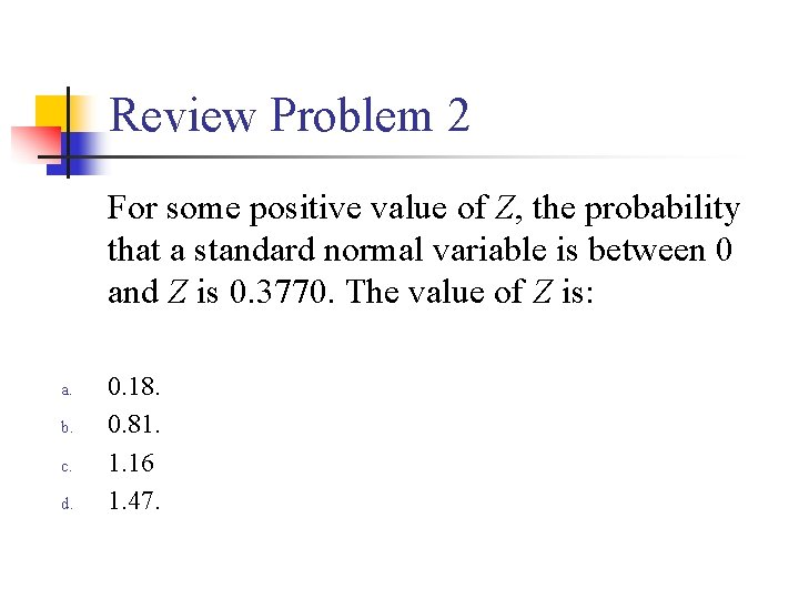Review Problem 2 For some positive value of Z, the probability that a standard