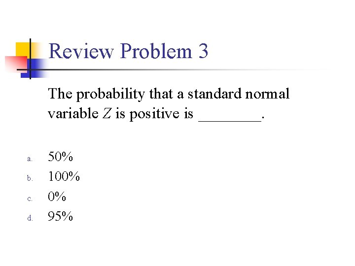 Review Problem 3 The probability that a standard normal variable Z is positive is