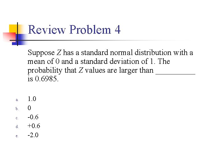 Review Problem 4 Suppose Z has a standard normal distribution with a mean of