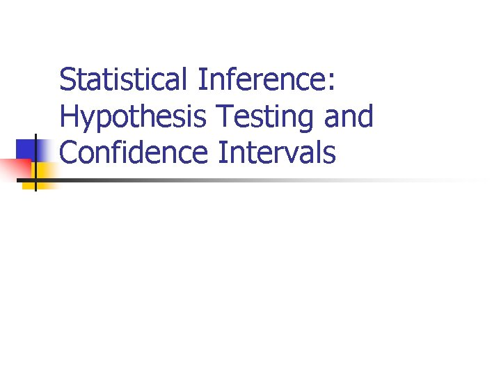 Statistical Inference: Hypothesis Testing and Confidence Intervals