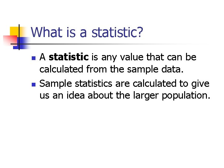 What is a statistic? n n A statistic is any value that can be