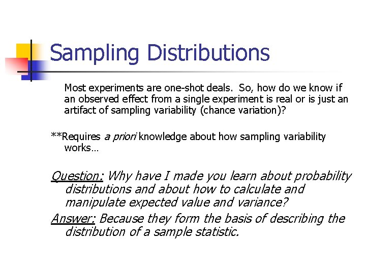 Sampling Distributions Most experiments are one-shot deals. So, how do we know if an