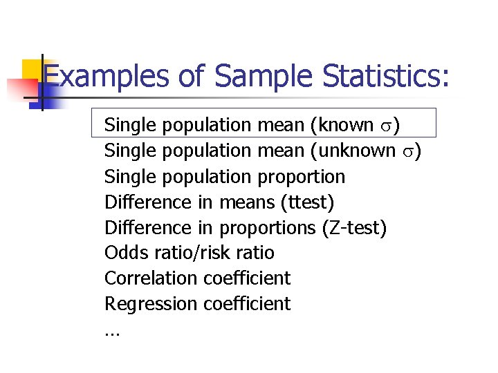 Examples of Sample Statistics: Single population mean (known ) Single population mean (unknown )