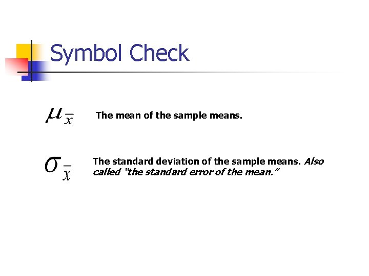 Symbol Check The mean of the sample means. The standard deviation of the sample