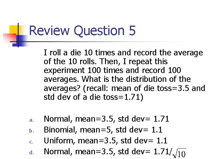 Review Question 5 I roll a die 10 times and record the average of