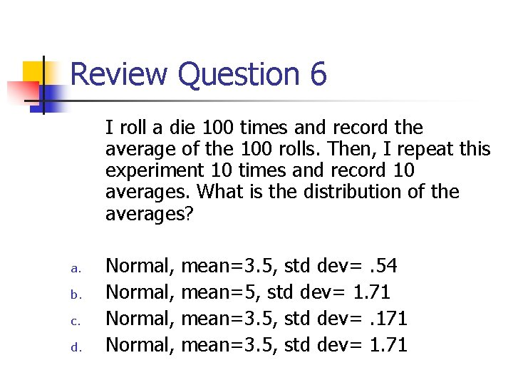 Review Question 6 I roll a die 100 times and record the average of