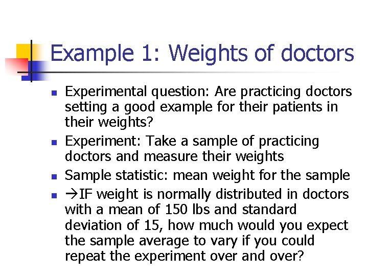 Example 1: Weights of doctors n n Experimental question: Are practicing doctors setting a