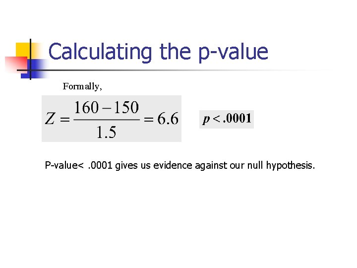 Calculating the p-value Formally, P-value<. 0001 gives us evidence against our null hypothesis.