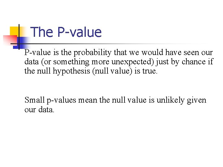 The P-value is the probability that we would have seen our data (or something