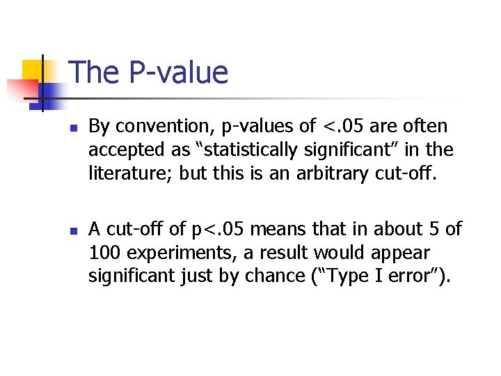 The P-value n n By convention, p-values of <. 05 are often accepted as