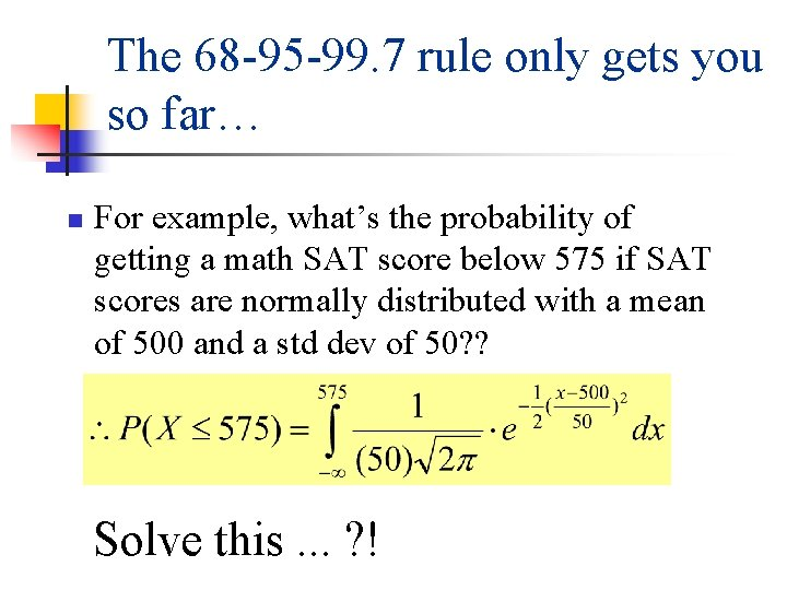 The 68 -95 -99. 7 rule only gets you so far… n For example,