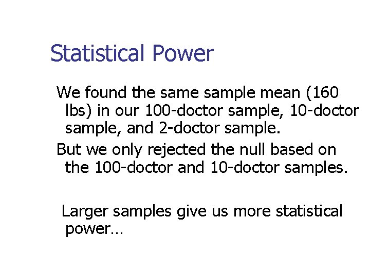 Statistical Power We found the sample mean (160 lbs) in our 100 -doctor sample,