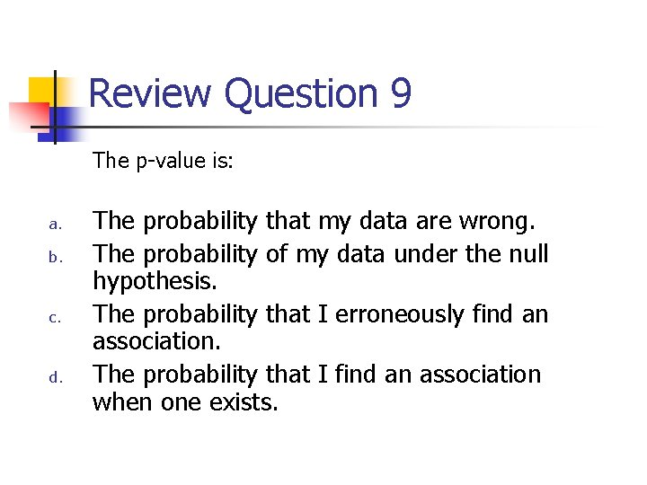 Review Question 9 The p-value is: a. b. c. d. The probability that my