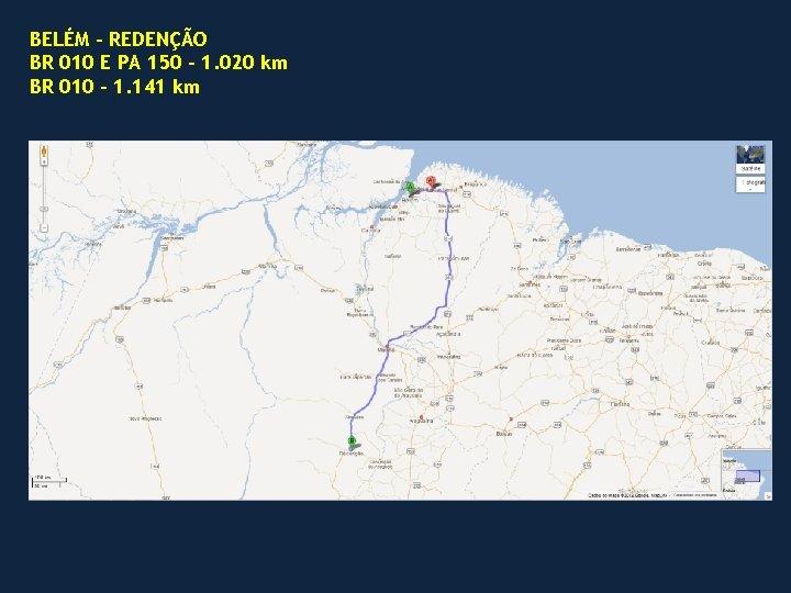 BELÉM – REDENÇÃO BR 010 E PA 150 – 1. 020 km BR 010