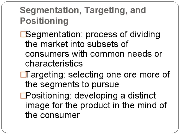 Segmentation, Targeting, and Positioning �Segmentation: process of dividing the market into subsets of consumers