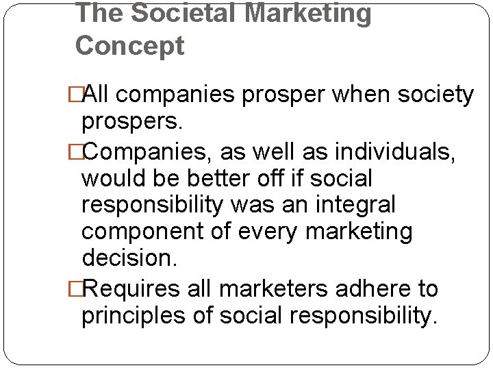 The Societal Marketing Concept �All companies prosper when society prospers. �Companies, as well as