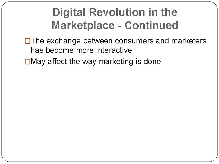 Digital Revolution in the Marketplace - Continued �The exchange between consumers and marketers has