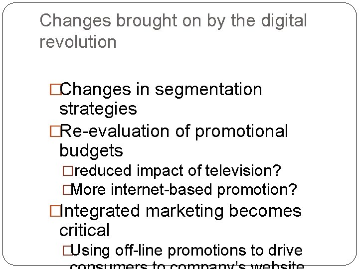 Changes brought on by the digital revolution �Changes in segmentation strategies �Re-evaluation of promotional