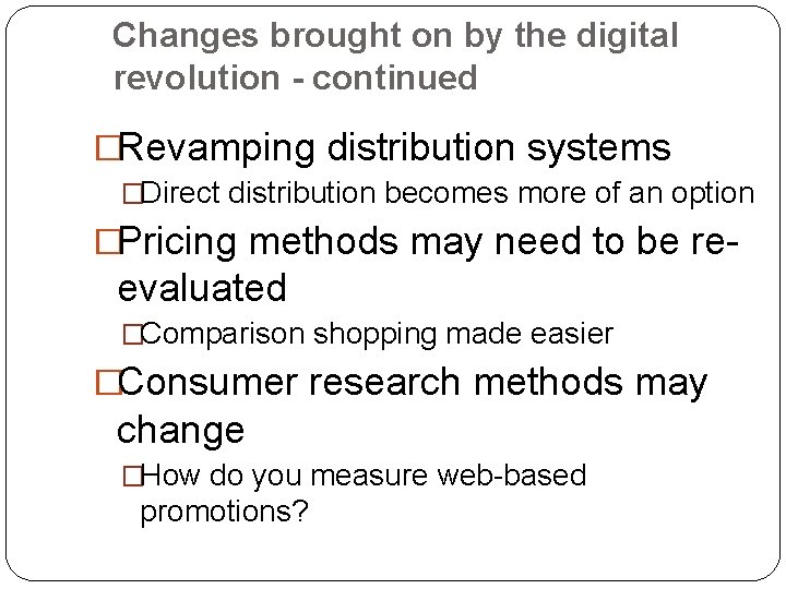 Changes brought on by the digital revolution - continued �Revamping distribution systems �Direct distribution