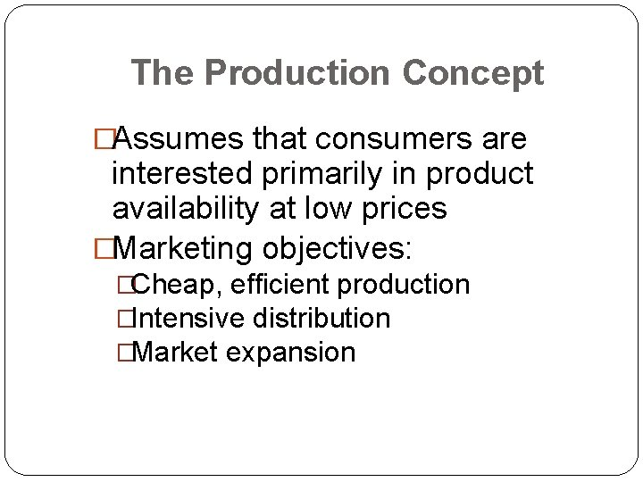The Production Concept �Assumes that consumers are interested primarily in product availability at low