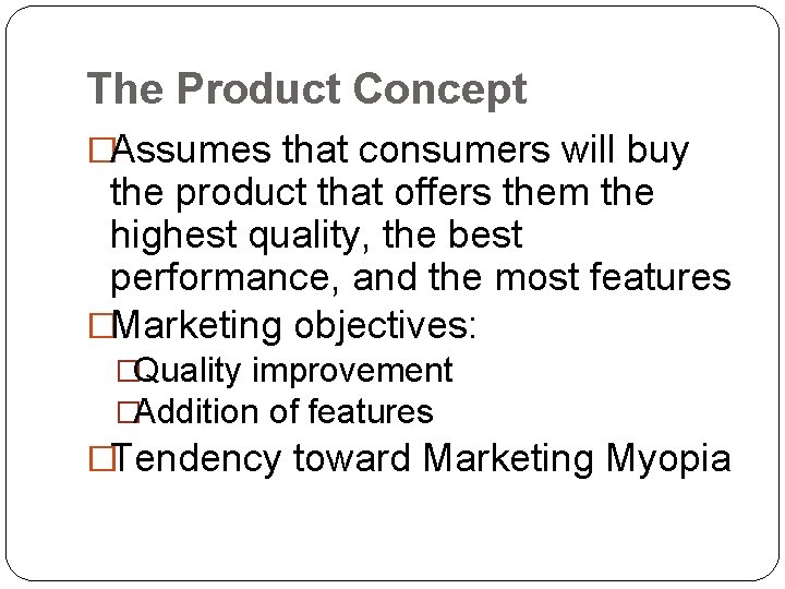 The Product Concept �Assumes that consumers will buy the product that offers them the