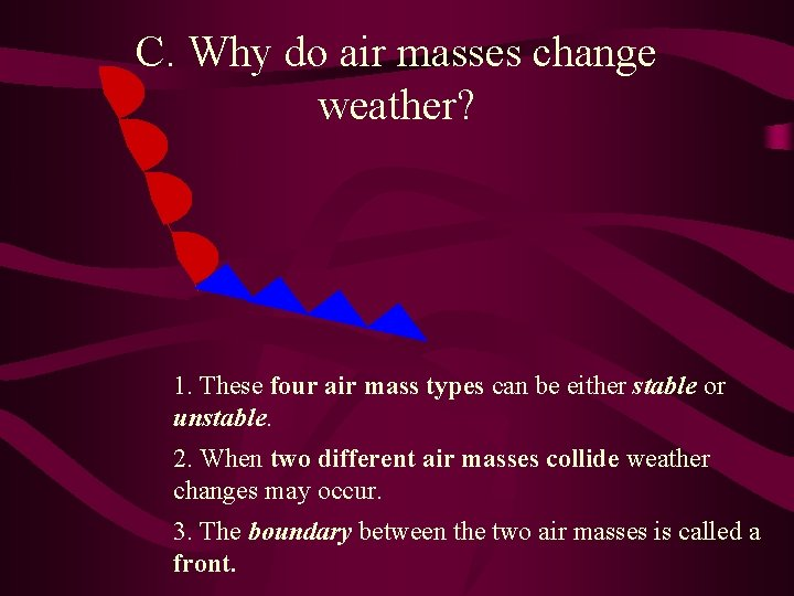 C. Why do air masses change weather? 1. These four air mass types can