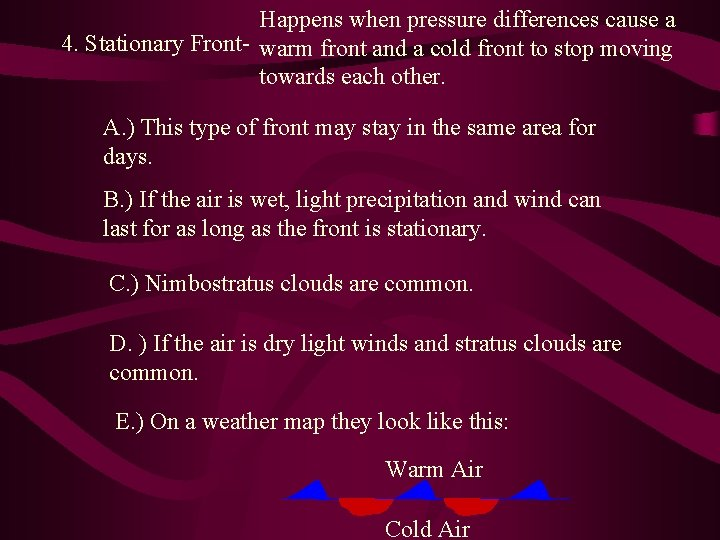 Happens when pressure differences cause a 4. Stationary Front- warm front and a cold