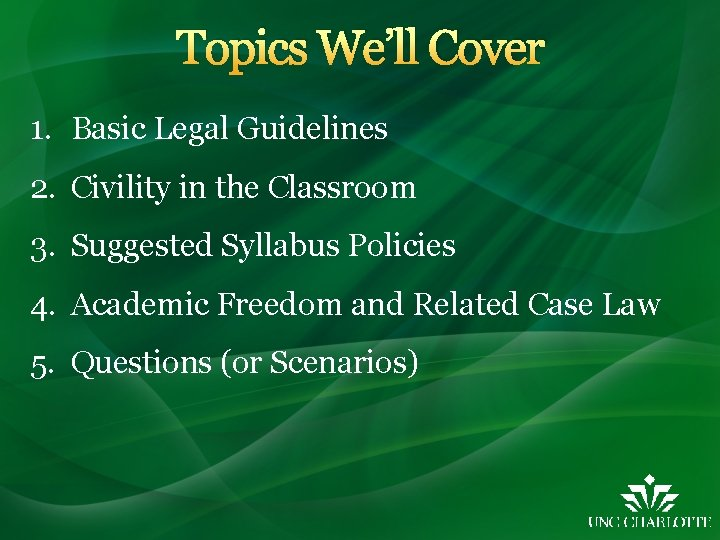Topics We'll Cover 1. Basic Legal Guidelines 2. Civility in the Classroom 3. Suggested